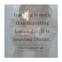 teaching is more than imparting knowledge; it is inspiring change